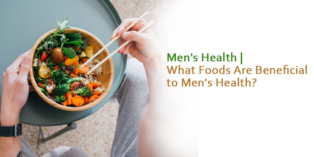 Men's Health What Foods Are Beneficial to Men's Health